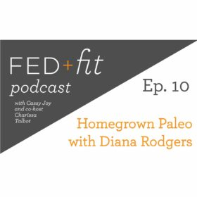 Ep. 10: Homegrown Paleo with Diana Rodgers