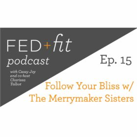 Ep. 15: Follow Your Bliss with The Merrymaker Sisters