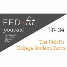 Ep. 34: The Fed+Fit College Student: Part 2