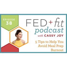 Ep. 38: 5 Tips to Avoid Meal Prep Burnout