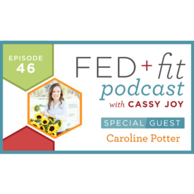 Ep. 46: Fed+Fit Special Guest: Caroline Potter