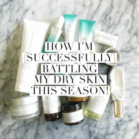How I'm Battling My Dry Skin This Season