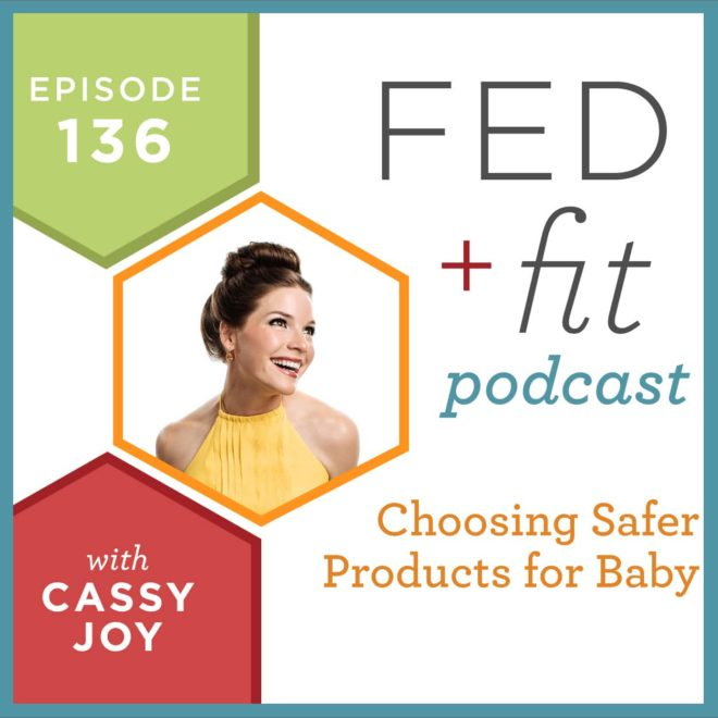 Fed and Fit podcast graphic, episode 136 choosing safer products for baby with Cassy Joy
