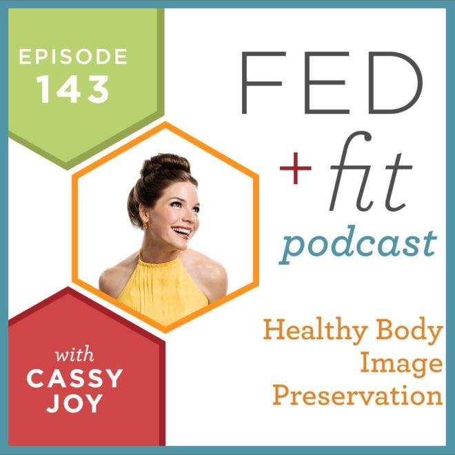 Fed and Fit podcast graphic, episode 143 healthy body image preservation with Cassy Joy