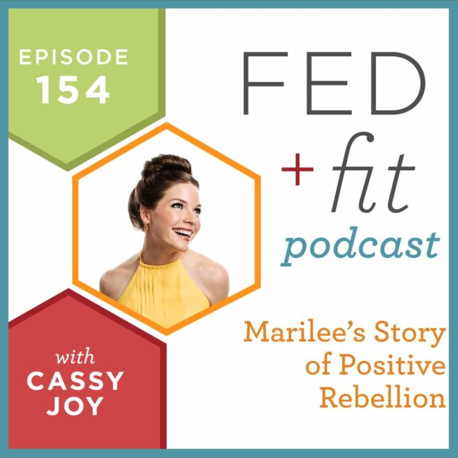 Fed and Fit podcast graphic, episode 154 marilee's story of positive rebellion with Cassy Joy