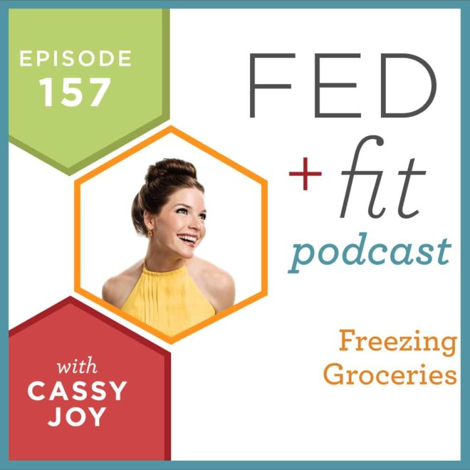 Fed and Fit podcast graphic, episode 157 freezing groceries with Cassy Joy