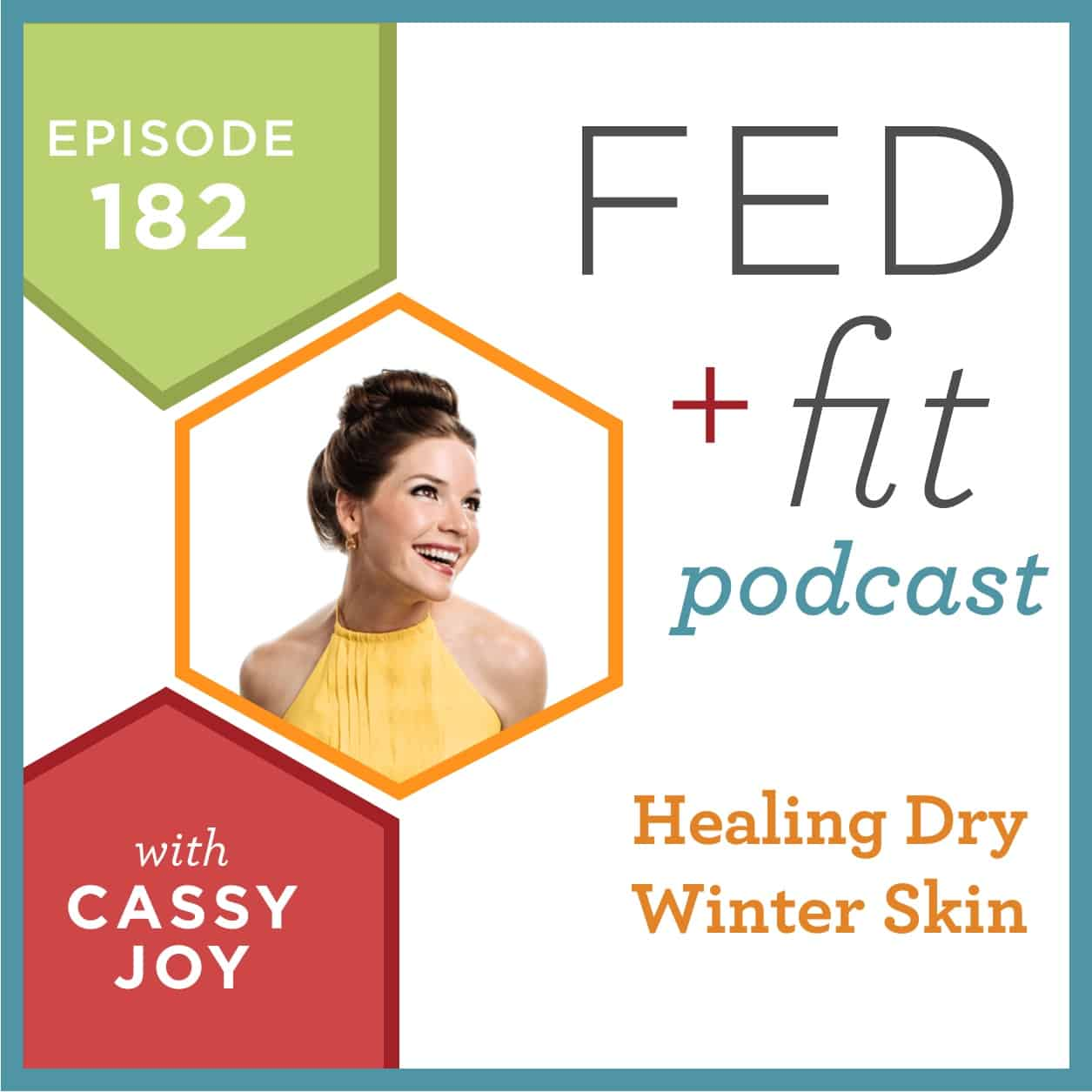 Fed and Fit podcast graphic, episode 182 Healing Dry Winter Skin with Cassy Joy